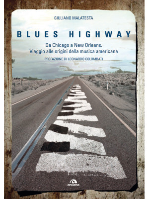 Blues highway. Da Chicago a New Orleans. Viaggio alle origini della musica americana