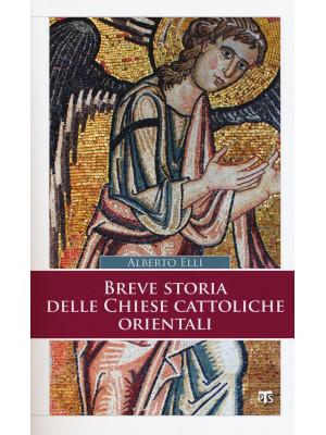Breve storia delle Chiese cattoliche orientali. Ediz. ampliata