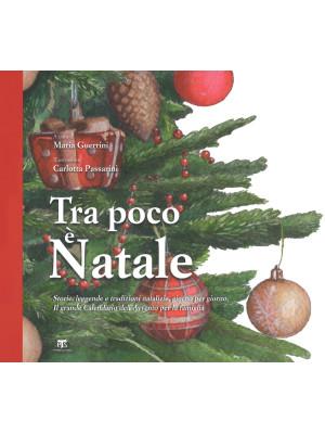 Tra poco è Natale. Storie, leggende e tradizioni natalizie giorno per giorno. Il grande Calendario dell'Avvento per la famiglia. Ediz. a colori
