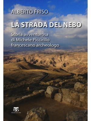 La strada del Nebo. Storia avventurosa di Michele Piccirillo, francescano archeologo