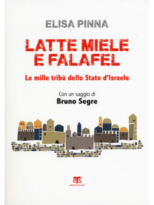 Latte, miele e falafel. Le mille tribù dello Stato di Israele. Con un saggio di Bruno Segre. Nuova ediz.