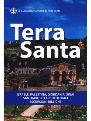 Terra Santa. Guida francescana per pellegrini e viaggiatori. La guida della Custodia di Terra Santa