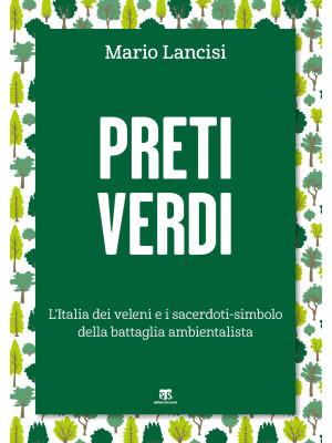 Preti verdi. L'Italia dei veleni e i sacerdoti-simbolo della battaglia ambientalista