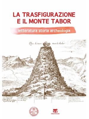 La Trasfigurazione e il Monte Tabor. Letteratura storia archeologia