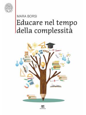 Educare nel tempo della complessità. Paradigmi pedagogici della storia e della contemporaneità