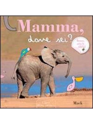 Mamma, dove sei? Ediz. illustrata
