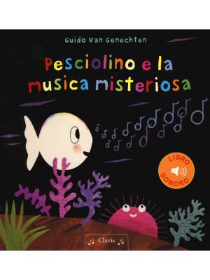 Pesciolino e la musica misteriosa. Ediz. a colori