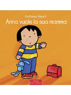 Anna vuole la sua mamma. Ediz. a colori