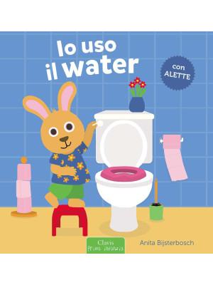 Io uso il water. Ediz. a colori