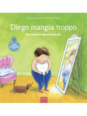 Diego mangia troppo. Una storia di obesità infantile. Ediz. a colori