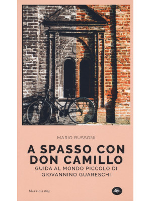 A spasso con Don Camillo. Guida al mondo piccolo di Giovannino Guareschi