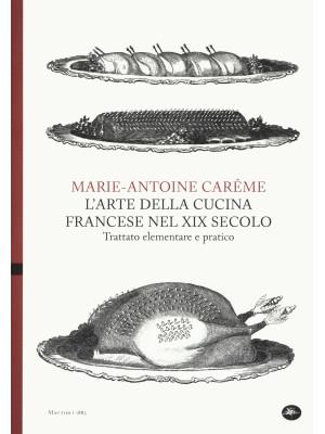 L'arte della cucina francese nel XIX secolo. Trattato elementare e pratico