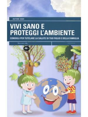 Vivi sano e proteggi l'ambiente. Consigli per tutelare la salute di tuo figlio e della tua famiglia