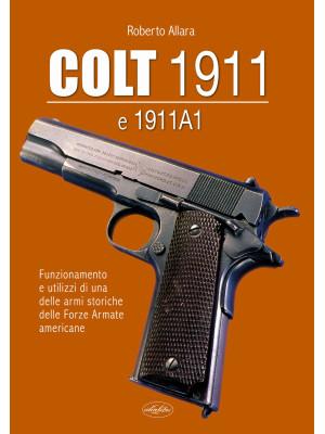 Colt 1911 e 1911 A1. Funzionamento e utilizzi di una delle armi storiche delle forze armate americane