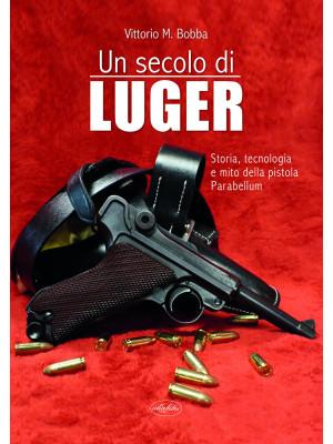 Un secolo di Luger. Storia, tecnologia e mito della pistola parabellum