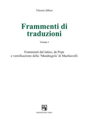 Frammenti di traduzioni. Ediz. multilingue. Vol. 1: Frammenti dal latino, da Pope e versificazione della «Mandragola» di Machiavelli