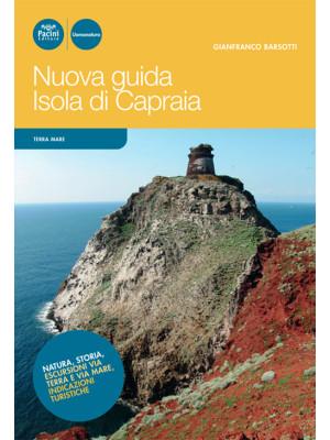 Nuova guida Isola di Capraia. Natura, storia, escursioni via terra e via mare, indicazioni turistiche