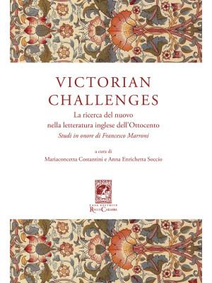 Victorian Challenges. La ricerca del nuovo nella letteratura inglese dell'Ottocento. Studi in onore di Francesco Marroni
