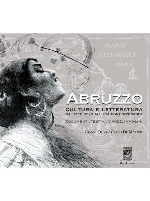 Abruzzo. Cultura e letteratura dal Medioevo all'Età Contemporanea. Documenti, testimonianze e immagini