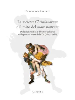 La societas Christianorum e il mito del mare nostrum. Dialettica politica e dibattito culturale nella politica estera della Dc (1945-1962)