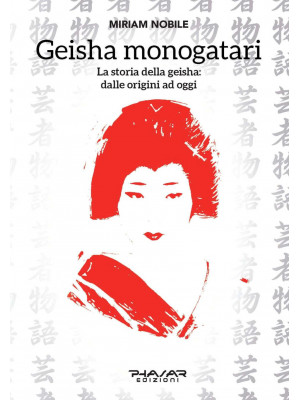 Geisha monogatari. La storia della geisha: dalle origini ad oggi