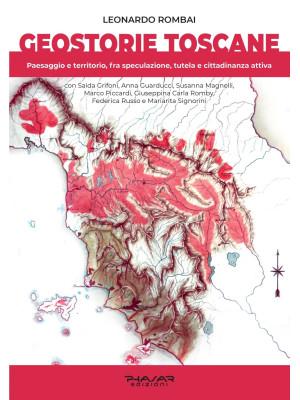 Geostorie Toscane. Paesaggio e territorio, fra speculazione, tutela e cittadinanza attiva