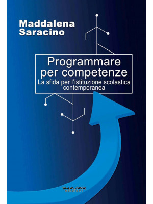 Programmare per competenze. La sfida per l'istituzione scolastica contemporanea