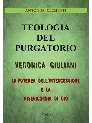 Teologia del Purgatorio. Veronica Giuliani. La potenza dell'intercessione e la misericordia di Dio
