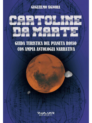 Cartoline da Marte. Guida turistica del pianeta rosso con ampia antologia narrativa