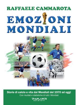 Emozioni mondiali. Storie di calcio e vita dai Mondiali del 1970 ad oggi