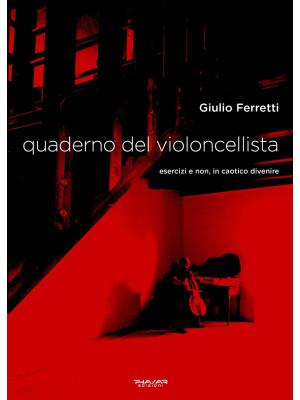 Quaderno del violoncellista. Esercizi e non, in caotico divenire