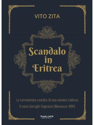 Scandalo in Eritrea. La tormentata nascita di una colonia Italiana. Il caso Livraghi-Cagnassi (Massaua 1891)