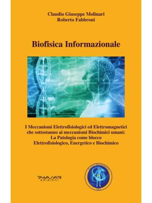 Biofisica informazionale. I meccanismi elettrofisiologici ed elettromagnetici che sottostanno ai meccanismi biochimici umani: la patologia come blocco elettrofisiologico, energetico e biochimico