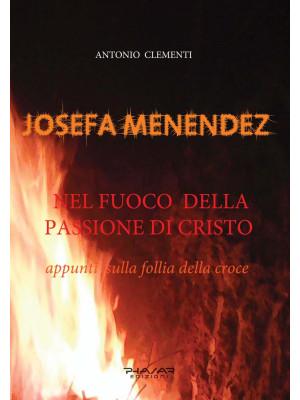 Josefa Menendez. Nel fuoco della passione di Cristo. Appunti sulla follia della croce