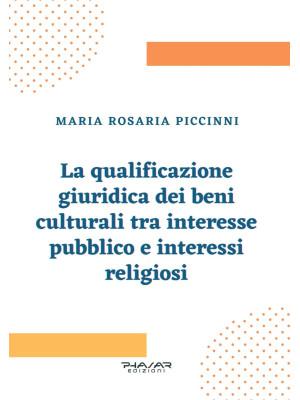 La qualificazione giuridica dei beni culturali tra interesse pubblico e interessi religiosi