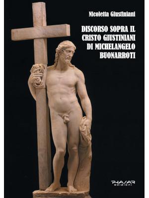 Discorso sopra il Cristo Giustiniani di Michelangelo Buonarroti