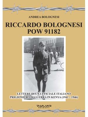 Riccardo Bolognesi POW 91182. Lettere di un Ufficiale italiano prigioniero di guerra in Kenya (1941-1946)