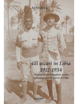 Gli ascari in Libia 1912-1934. Repertorio dei battaglioni eritrei nelle campagne di guerra in Libia
