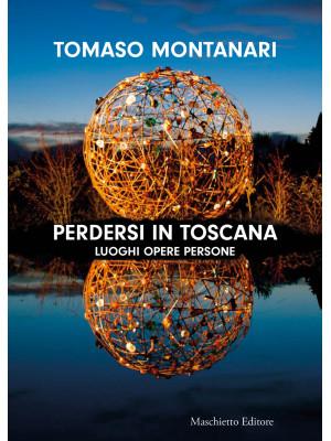 Perdersi in Toscana. Luoghi opere persone