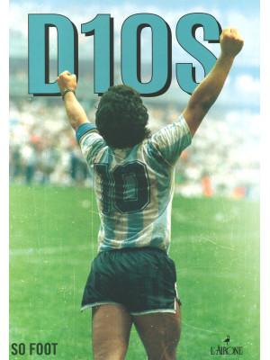 Dios. Maradona. Folle, geniale, leggendario