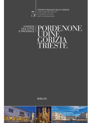 Pordenone, Udine, Gorizia, Trieste. Viaggio tra città e province