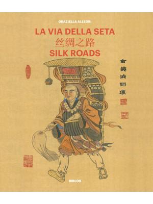 La Via della seta. Storie di una viaggiatrice. Ediz. italiana e inglese