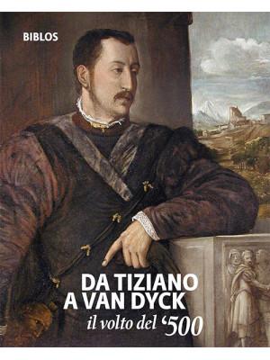 Da Tiziano a Van Dyck. Il volto del '500. Catalogo della mostra (Treviso, 26 settembre 2018-3 febbraio 2019). Ediz. italiana e inglese