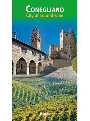 Conegliano. Città d'arte e del vino. Ediz. inglese