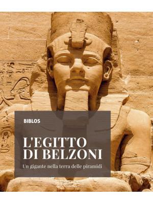 L'Egitto di Belzoni. Un gigante nella terra delle piramidi. Ediz. illustrata