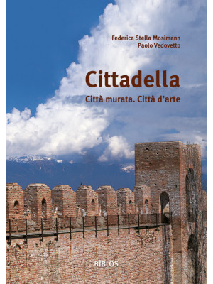 Cittadella. Città murata. Città d'arte