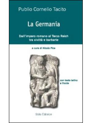 La Germania. Dall'impero romano al Terzo Reich tra civiltà e barbarie. Testo latino a fronte