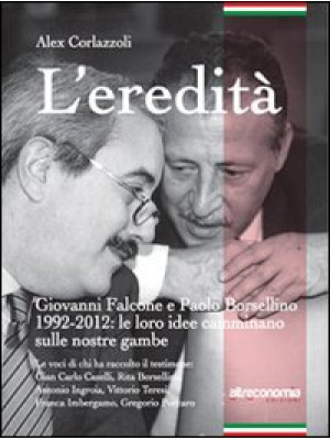 L'eredità. Giovanni Falcone e Paolo Borsellino 1992-2012: le loro idee camminano sulle nostre gambe