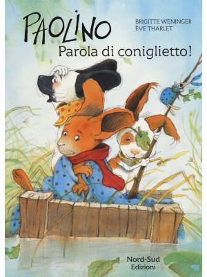Paolino, parola di coniglietto! Ediz. illustrata