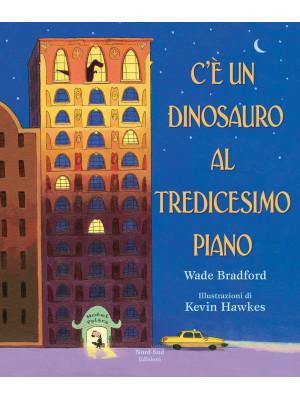 C'è un dinosauro al tredicesimo piano. Ediz. a colori